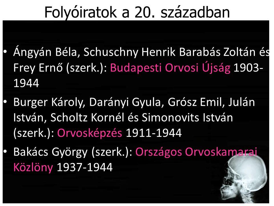Folyóiratok a 20. században Ángyán Béla, Schuschny Henrik Barabás Zoltán és Frey Ernő (szerk.): Budapesti Orvosi Újság 1903- 1944 Burger Károly, Darán