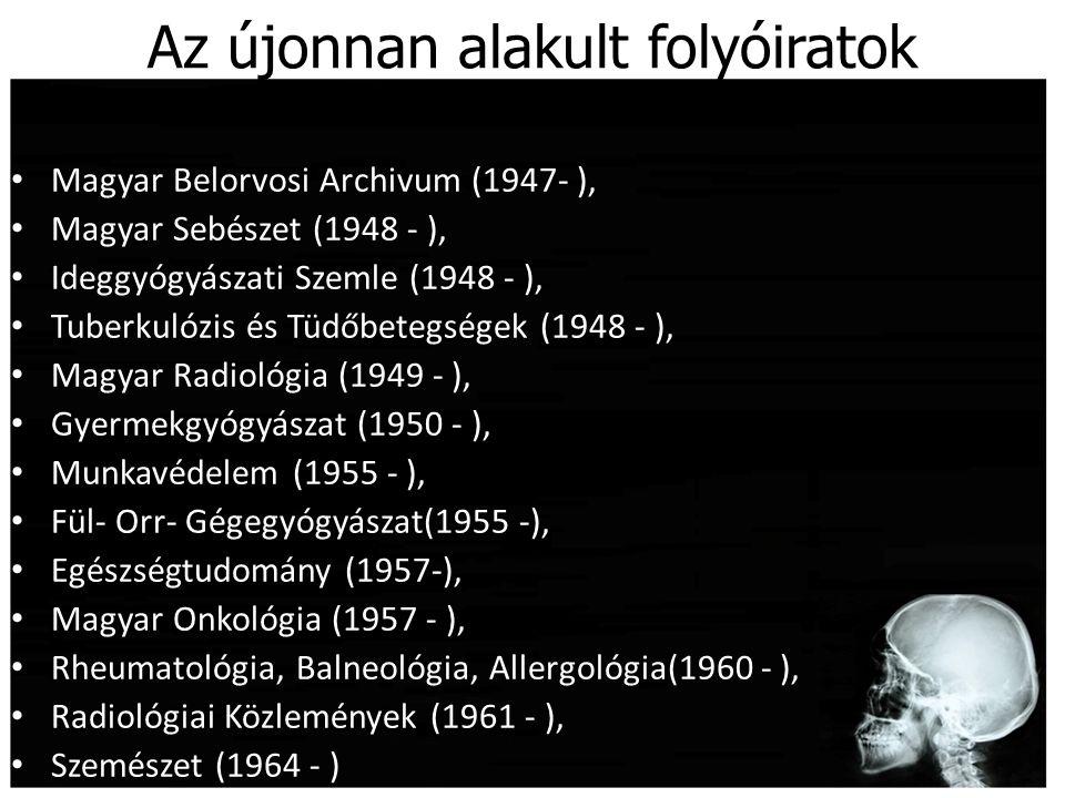 Az újonnan alakult folyóiratok Magyar Belorvosi Archivum (1947- ), Magyar Sebészet (1948 - ), Ideggyógyászati Szemle (1948 - ), Tuberkulózis és Tüdőbe