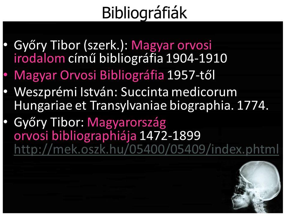 Győry Tibor (szerk.): Magyar orvosi irodalom című bibliográfia 1904-1910 Magyar Orvosi Bibliográfia 1957-től Weszprémi István: Succinta medicorum Hung