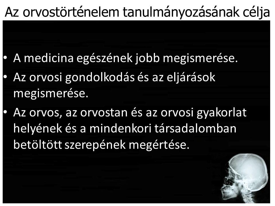 Az orvostörténelem tanulmányozásának célja A medicina egészének jobb megismerése. Az orvosi gondolkodás és az eljárások megismerése. Az orvos, az orvo