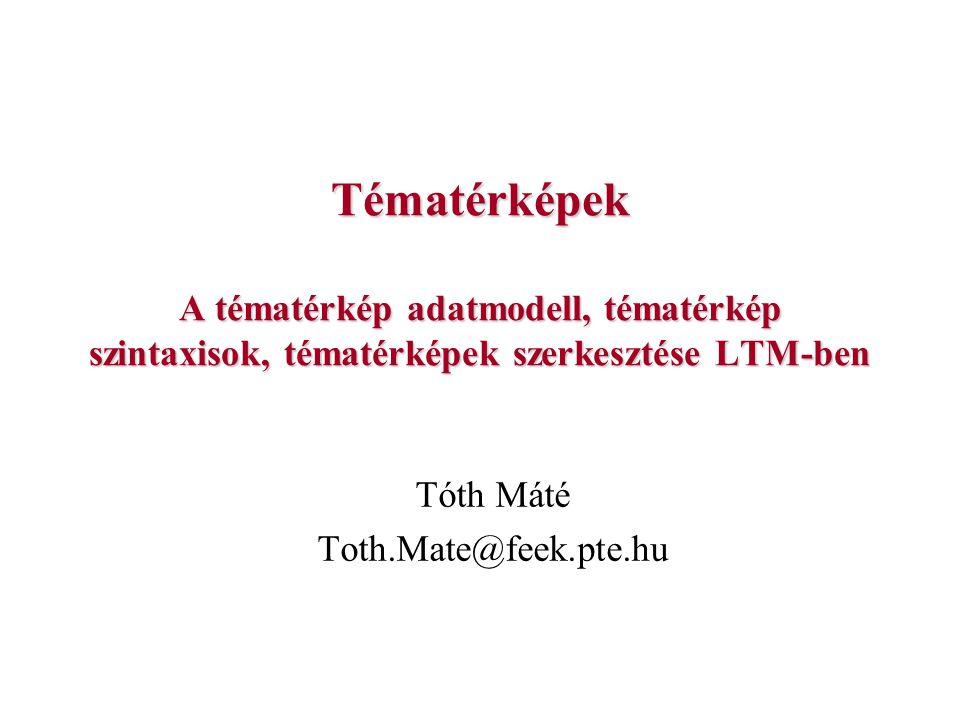Mai menetrend A tématérkép adatmodell Az ISO/IEC 13250 szabványcsalád részei A tématérkép szintaxisok Tématérképek szerkesztése LTM-ben