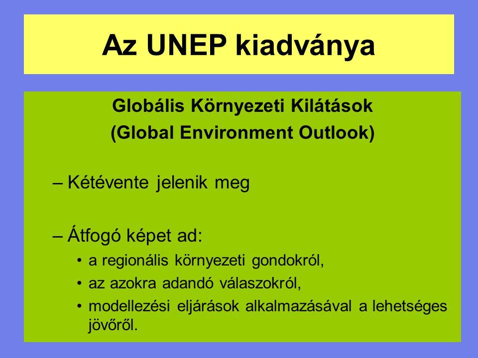 Az UNEP kiadványa Globális Környezeti Kilátások (Global Environment Outlook) –Kétévente jelenik meg –Átfogó képet ad: a regionális környezeti gondokró