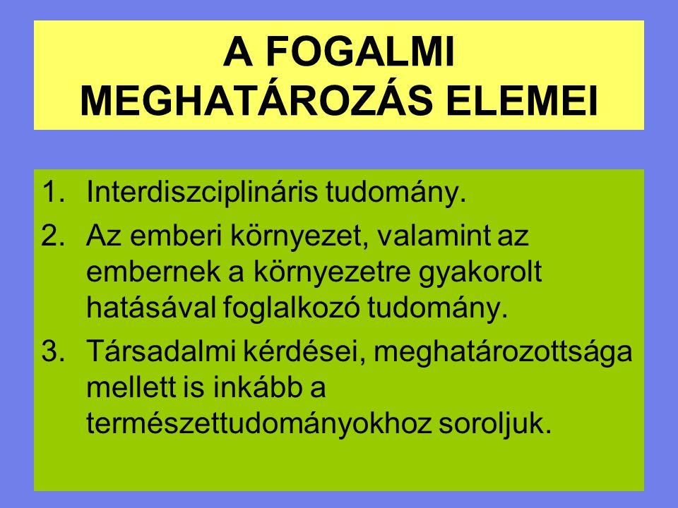 A FOGALMI MEGHATÁROZÁS ELEMEI 1.Interdiszciplináris tudomány. 2.Az emberi környezet, valamint az embernek a környezetre gyakorolt hatásával foglalkozó