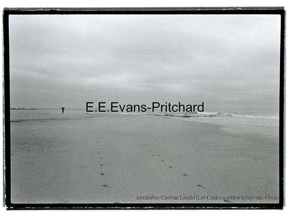 Evans-Pritchard élete és munkássága Az antropológia és történelem - Vajon a szociálantropológia nem valamiféle történetírás.