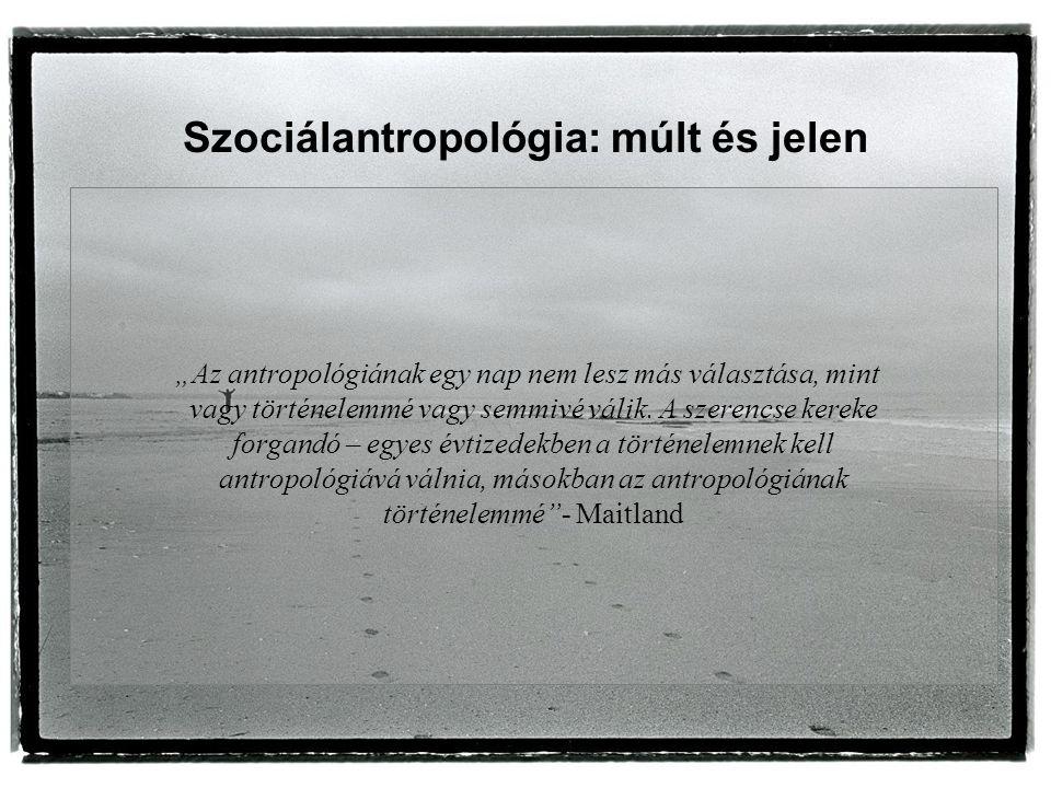 """""""Az antropológiának egy nap nem lesz más választása, mint vagy történelemmé vagy semmivé válik."""