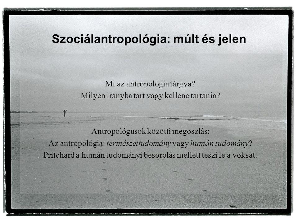 Mi az antropológia tárgya. Milyen irányba tart vagy kellene tartania.
