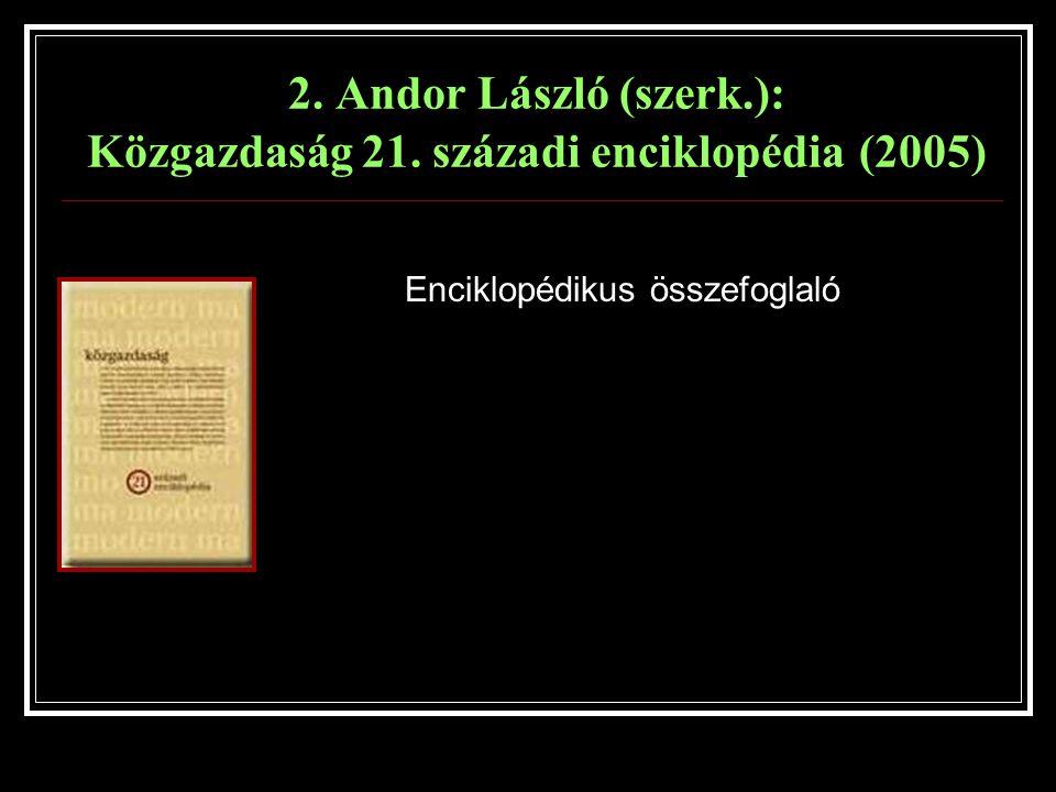 2. Andor László (szerk.): Közgazdaság 21. századi enciklopédia (2005) Enciklopédikus összefoglaló