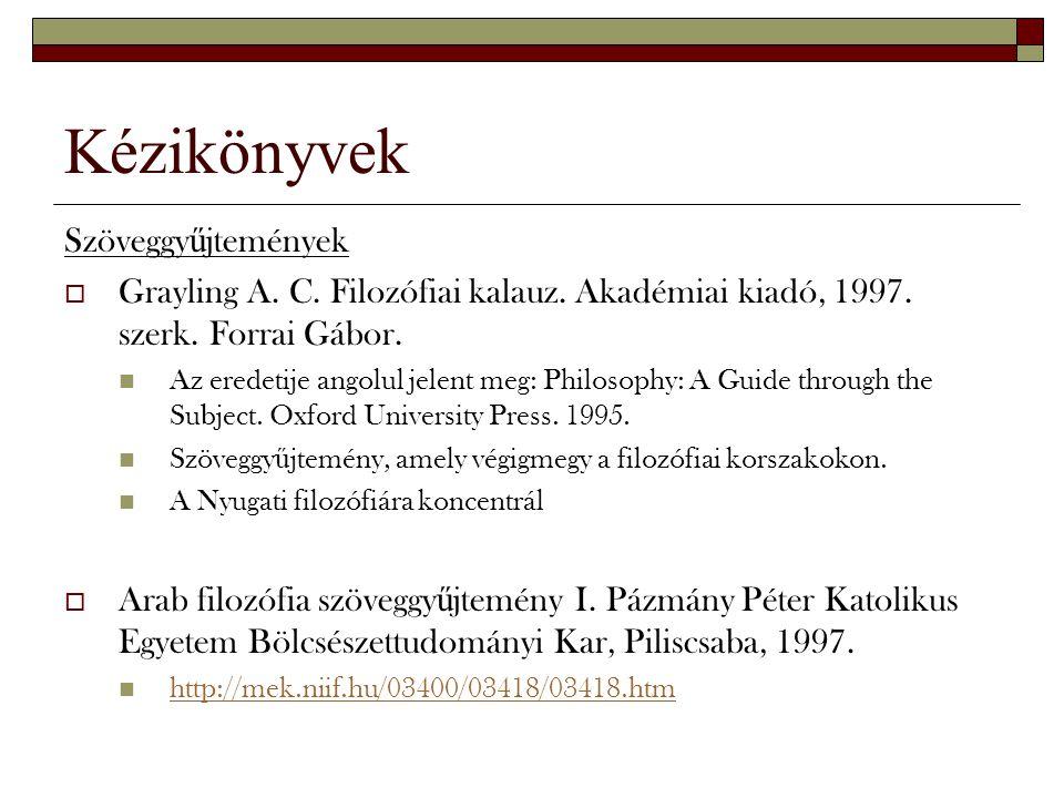 Kézikönyvek Szöveggy ű jtemények  Grayling A. C. Filozófiai kalauz. Akadémiai kiadó, 1997. szerk. Forrai Gábor. Az eredetije angolul jelent meg: Phil