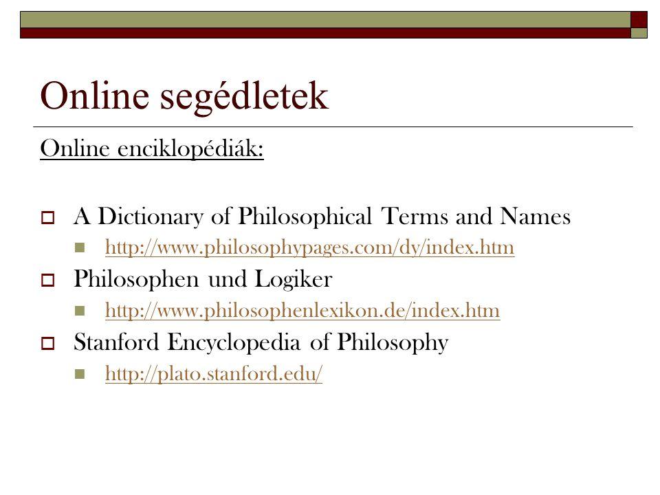 Online segédletek Online enciklopédiák:  A Dictionary of Philosophical Terms and Names http://www.philosophypages.com/dy/index.htm  Philosophen und