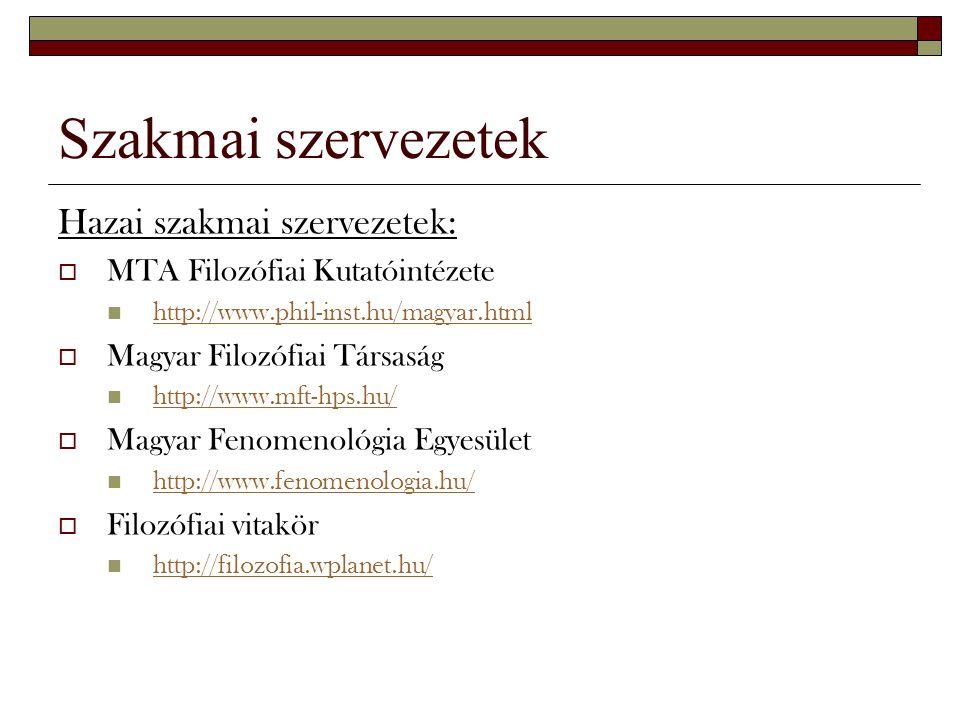 Szakmai szervezetek Hazai szakmai szervezetek:  MTA Filozófiai Kutatóintézete http://www.phil-inst.hu/magyar.html  Magyar Filozófiai Társaság http:/