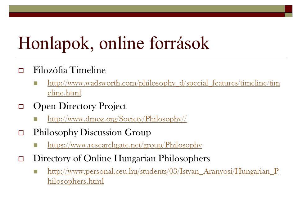 Honlapok, online források  Filozófia Timeline http://www.wadsworth.com/philosophy_d/special_features/timeline/tim eline.html http://www.wadsworth.com
