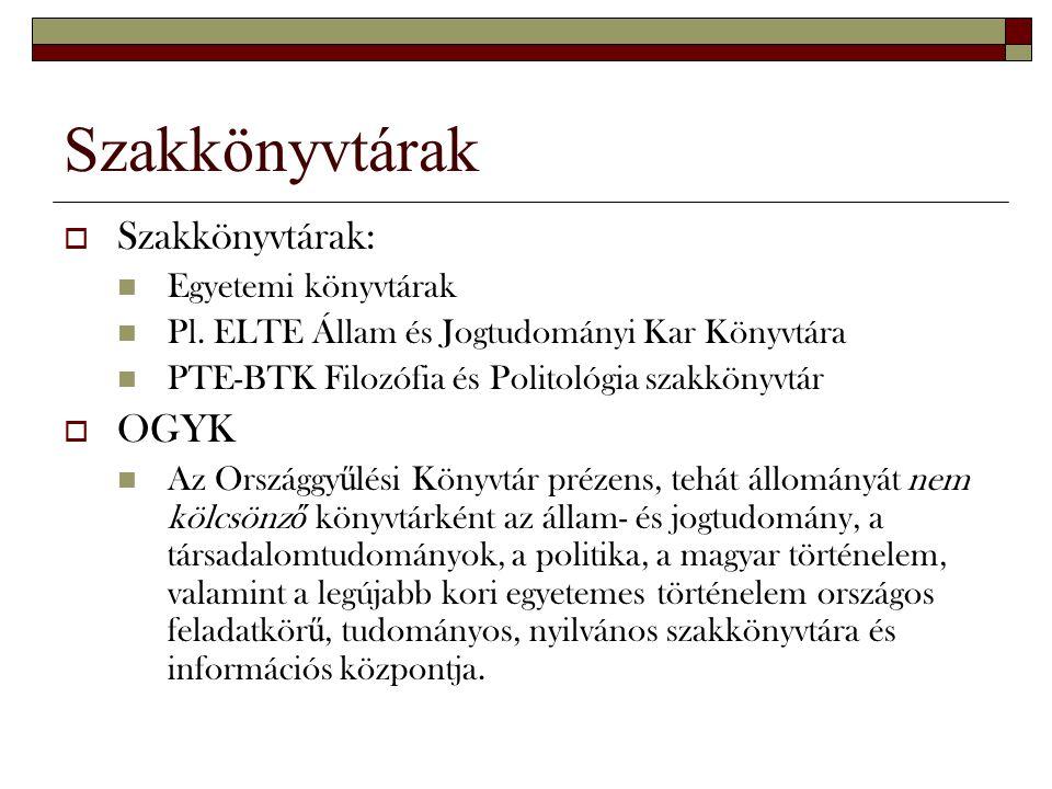 Szakkönyvtárak  Szakkönyvtárak: Egyetemi könyvtárak Pl. ELTE Állam és Jogtudományi Kar Könyvtára PTE-BTK Filozófia és Politológia szakkönyvtár  OGYK