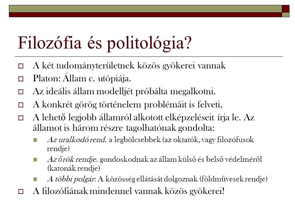 Filozófia és politológia?  A két tudományterületnek közös gyökerei vannak  Platon: Állam c. utópiája.  Az ideális állam modelljét próbálta megalkot