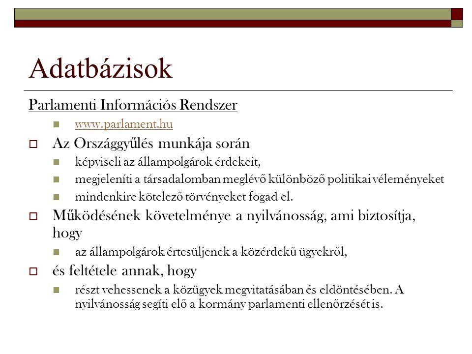 Adatbázisok Parlamenti Információs Rendszer www.parlament.hu  Az Országgy ű lés munkája során képviseli az állampolgárok érdekeit, megjeleníti a társ