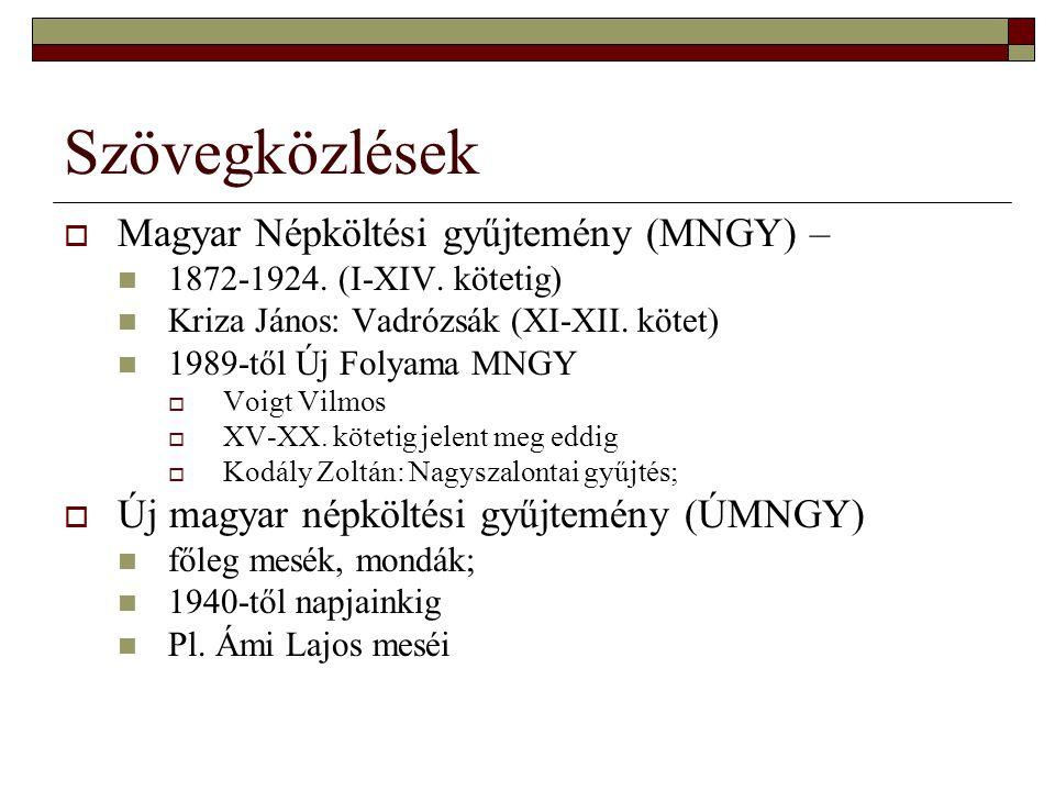 Szövegközlések  Magyar Népköltési gyűjtemény (MNGY) – 1872-1924. (I-XIV. kötetig) Kriza János: Vadrózsák (XI-XII. kötet) 1989-től Új Folyama MNGY  V