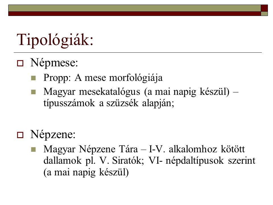 Tipológiák:  Népmese: Propp: A mese morfológiája Magyar mesekatalógus (a mai napig készül) – típusszámok a szüzsék alapján;  Népzene: Magyar Népzene