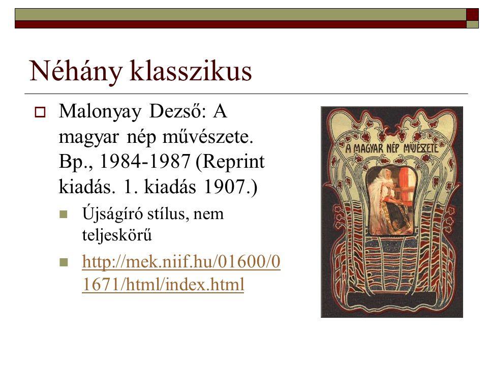 Néhány klasszikus  Malonyay Dezső: A magyar nép művészete. Bp., 1984-1987 (Reprint kiadás. 1. kiadás 1907.) Újságíró stílus, nem teljeskörű http://me