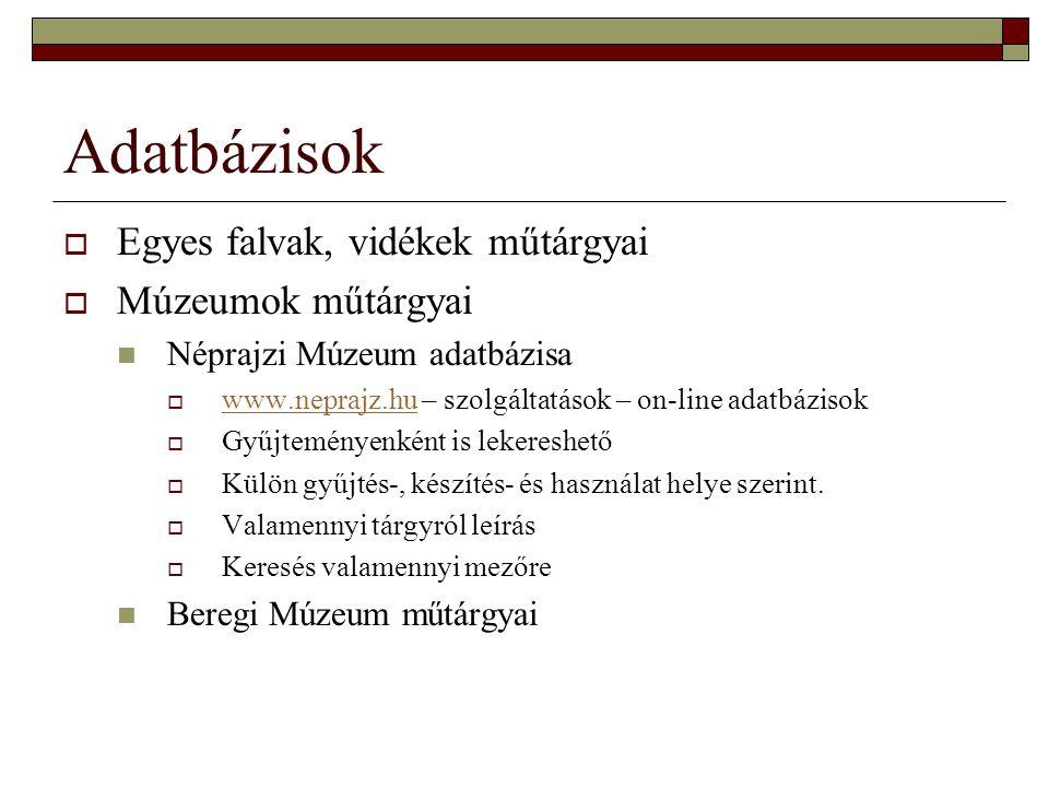 Adatbázisok  Egyes falvak, vidékek műtárgyai  Múzeumok műtárgyai Néprajzi Múzeum adatbázisa  www.neprajz.hu – szolgáltatások – on-line adatbázisok