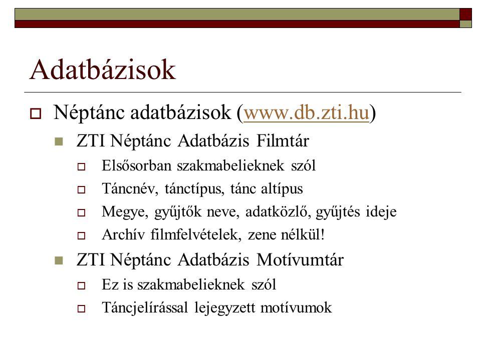 Adatbázisok  Néptánc adatbázisok (www.db.zti.hu)www.db.zti.hu ZTI Néptánc Adatbázis Filmtár  Elsősorban szakmabelieknek szól  Táncnév, tánctípus, t
