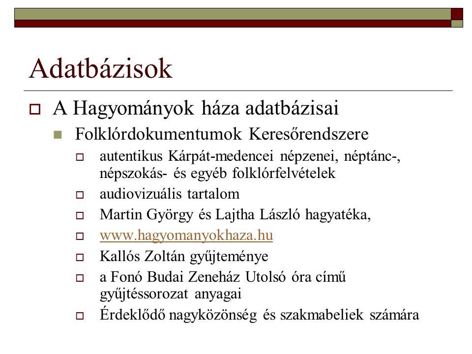 Adatbázisok  A Hagyományok háza adatbázisai Folklórdokumentumok Keresőrendszere  autentikus Kárpát-medencei népzenei, néptánc-, népszokás- és egyéb