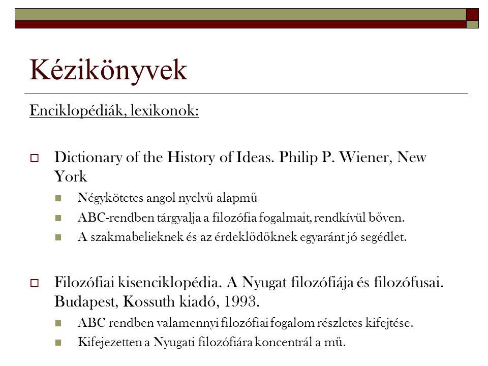 Kézikönyvek Enciklopédiák, lexikonok:  Dictionary of the History of Ideas. Philip P. Wiener, New York Négykötetes angol nyelv ű alapm ű ABC-rendben t