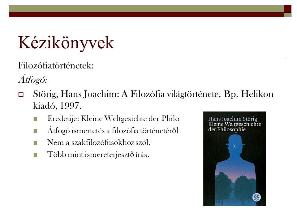 Kézikönyvek Filozófiatörténetek: Átfogó:  Störig, Hans Joachim: A Filozófia világtörténete. Bp. Helikon kiadó, 1997. Eredetije: Kleine Weltgesichte d