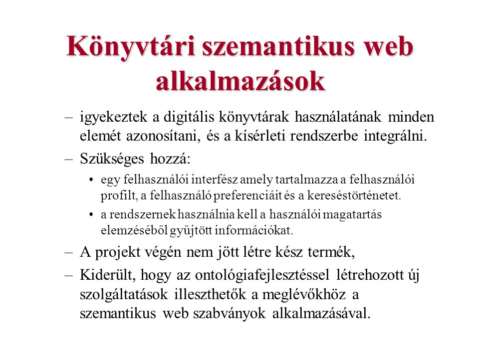 Könyvtári szemantikus web alkalmazások –igyekeztek a digitális könyvtárak használatának minden elemét azonosítani, és a kísérleti rendszerbe integráln