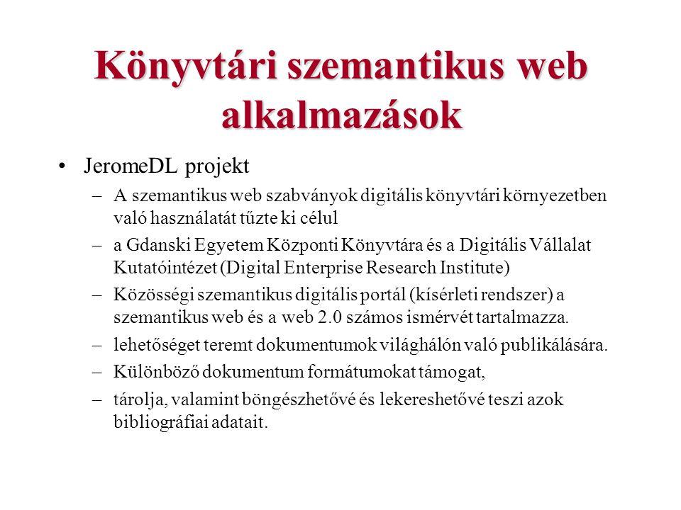 Könyvtári szemantikus web alkalmazások JeromeDL projekt –A szemantikus web szabványok digitális könyvtári környezetben való használatát tűzte ki célul