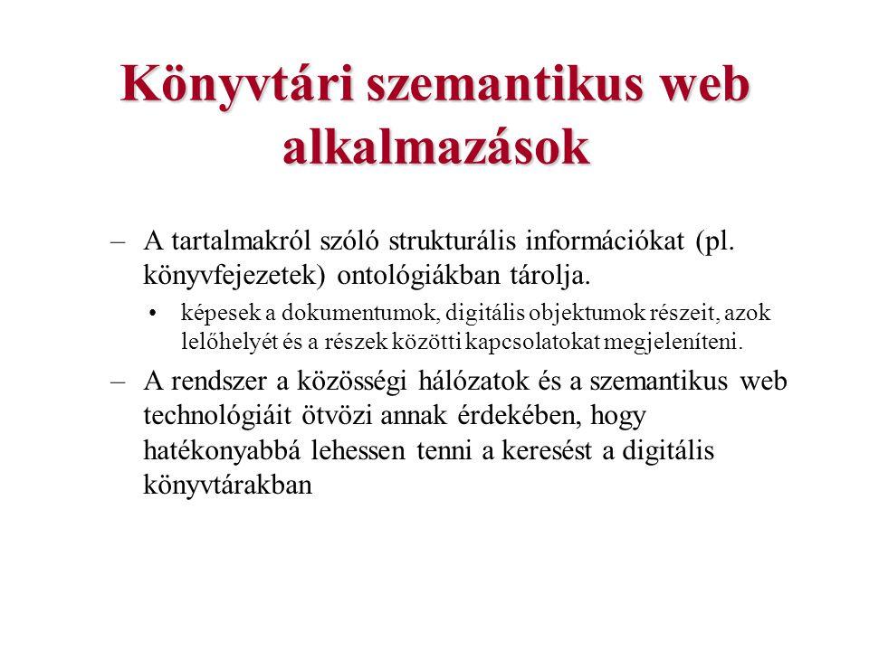 Könyvtári szemantikus web alkalmazások –A tartalmakról szóló strukturális információkat (pl. könyvfejezetek) ontológiákban tárolja. képesek a dokument
