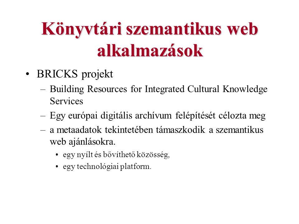Könyvtári szemantikus web alkalmazások BRICKS projekt –Building Resources for Integrated Cultural Knowledge Services –Egy európai digitális archívum f