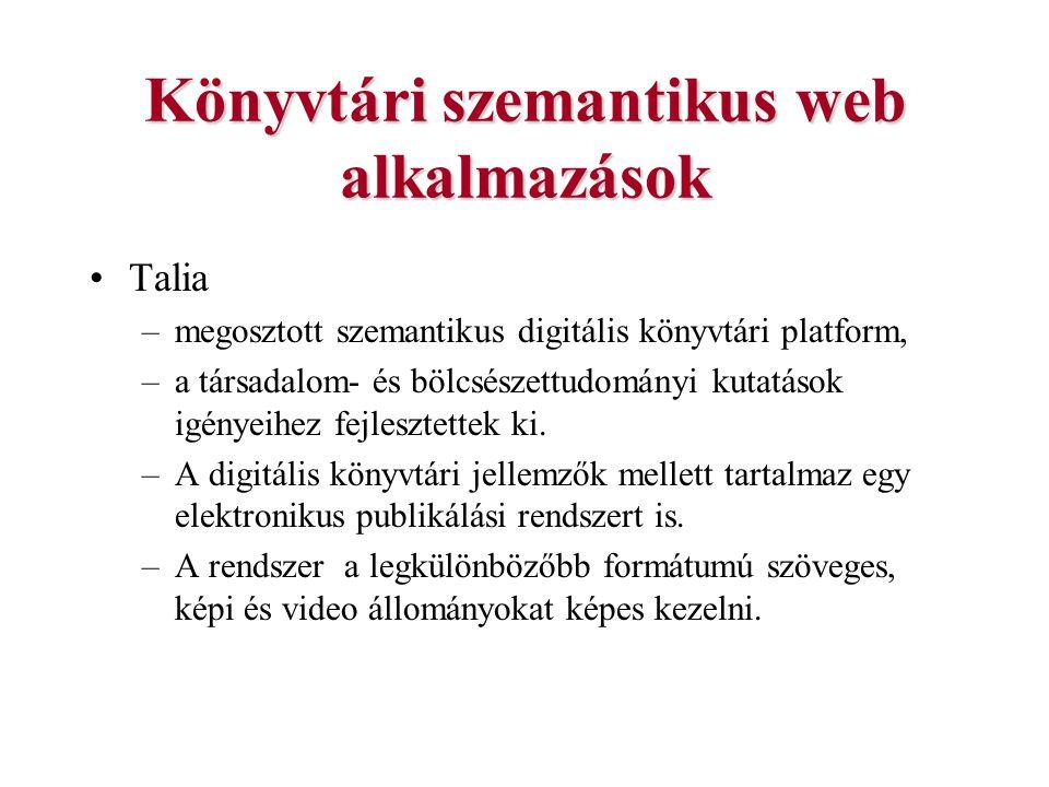 Könyvtári szemantikus web alkalmazások Talia –megosztott szemantikus digitális könyvtári platform, –a társadalom- és bölcsészettudományi kutatások igé