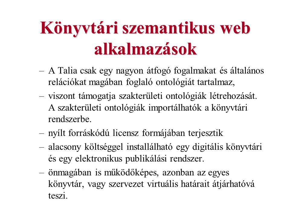 Könyvtári szemantikus web alkalmazások –A Talia csak egy nagyon átfogó fogalmakat és általános relációkat magában foglaló ontológiát tartalmaz, –viszo