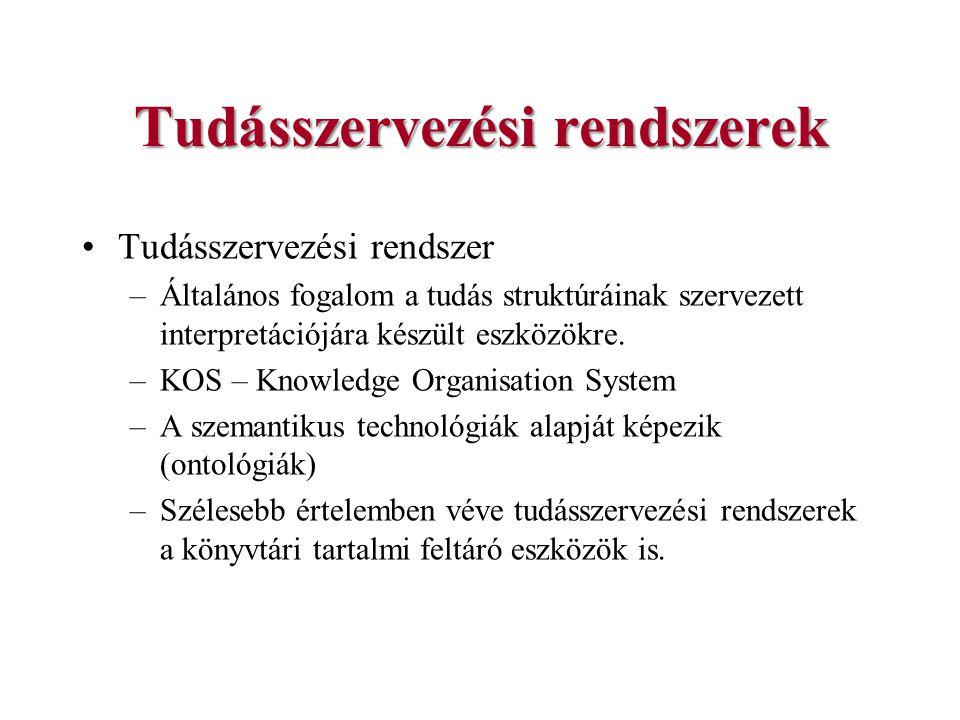 Tudásszervezési rendszerek Tudásszervezési rendszerek típusai: –Terminuslisták Glosszáriumok Szótárak –Osztályozási rendszerek Tárgyszólisták Taxonómiák –Reláció-listák Ontológiák Tezauruszok.