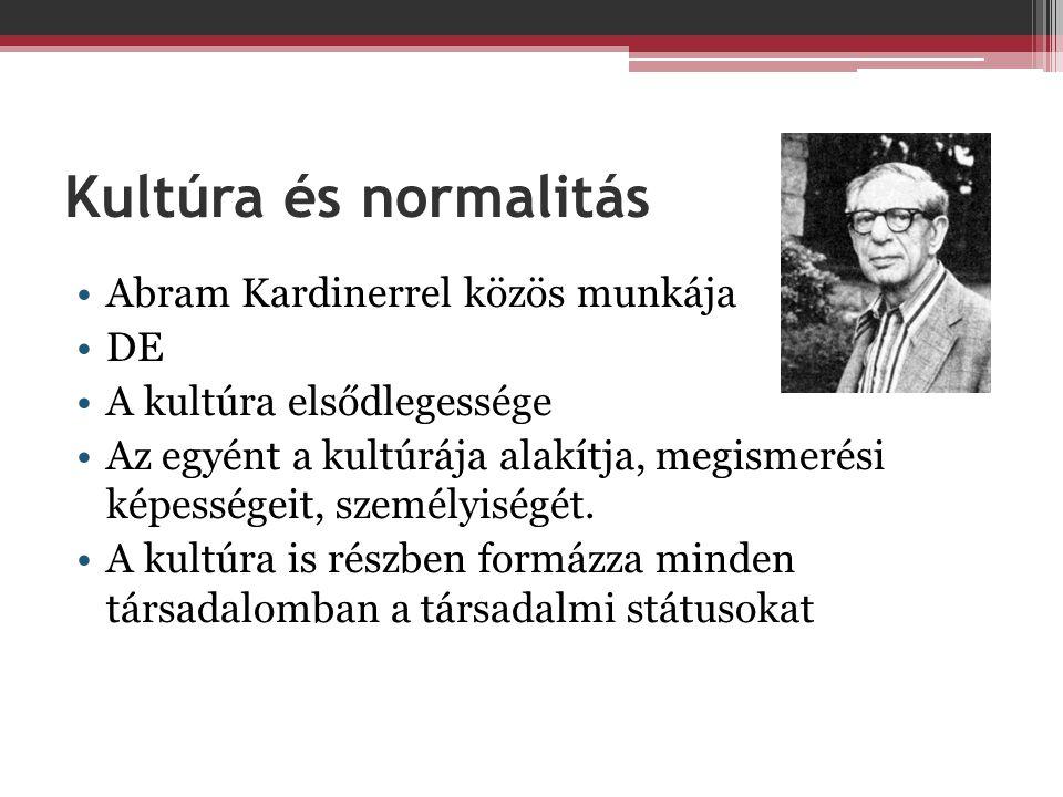 Kultúra és normalitás Abram Kardinerrel közös munkája DE A kultúra elsődlegessége Az egyént a kultúrája alakítja, megismerési képességeit, személyiségét.