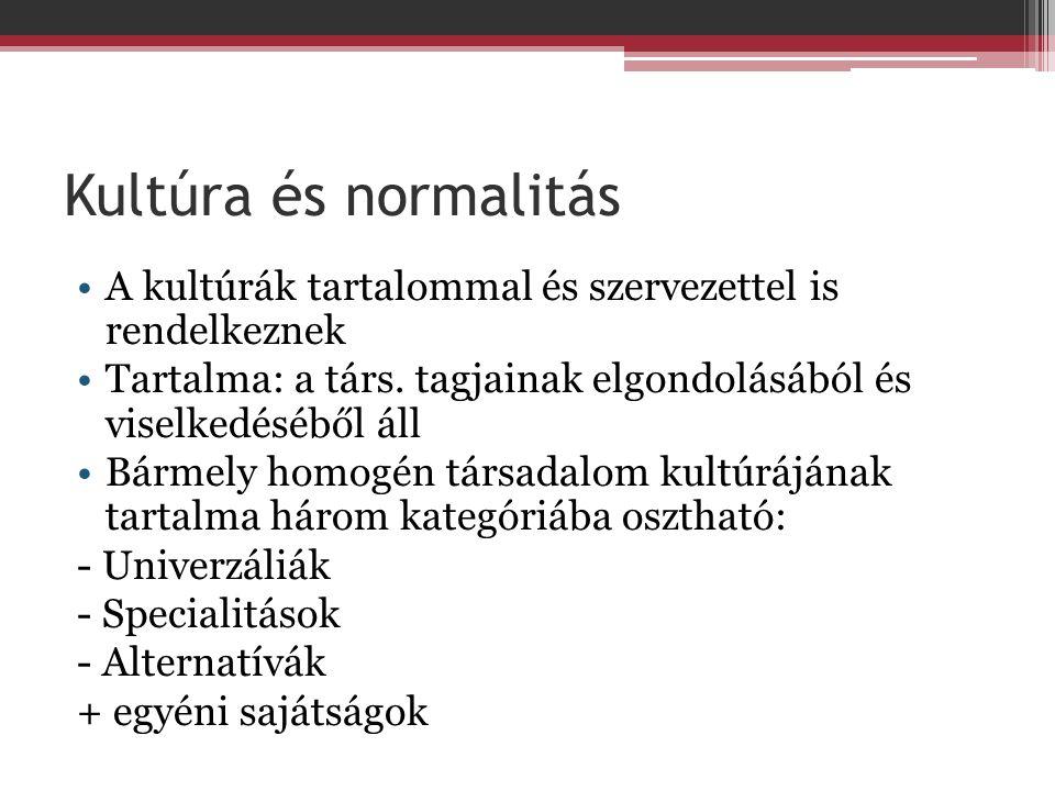 Kultúra és normalitás A kultúrák tartalommal és szervezettel is rendelkeznek Tartalma: a társ.