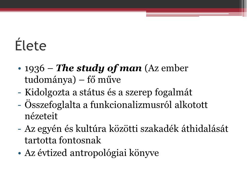 Élete 1936 – The study of man (Az ember tudománya) – fő műve -Kidolgozta a státus és a szerep fogalmát -Összefoglalta a funkcionalizmusról alkotott nézeteit -Az egyén és kultúra közötti szakadék áthidalását tartotta fontosnak Az évtized antropológiai könyve