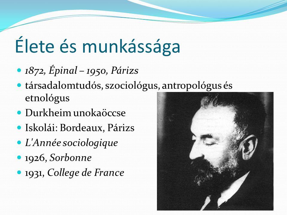 Élete és munkássága 1872, Épinal – 1950, Párizs társadalomtudós, szociológus, antropológus és etnológus Durkheim unokaöccse Iskolái: Bordeaux, Párizs