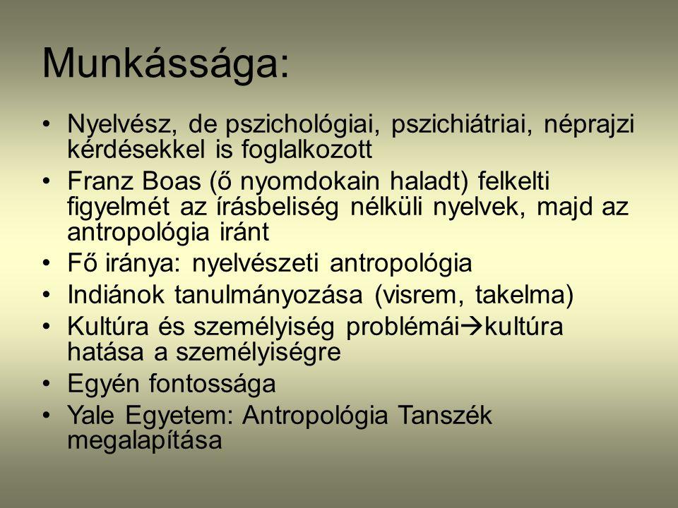 Munkássága: Nyelvész, de pszichológiai, pszichiátriai, néprajzi kérdésekkel is foglalkozott Franz Boas (ő nyomdokain haladt) felkelti figyelmét az írá