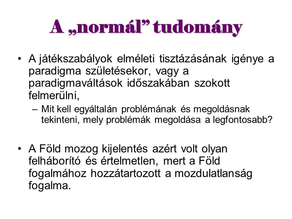 """A """"normál tudomány A """"normál tudomány művelése előbb utóbb anomáliákhoz vezet."""