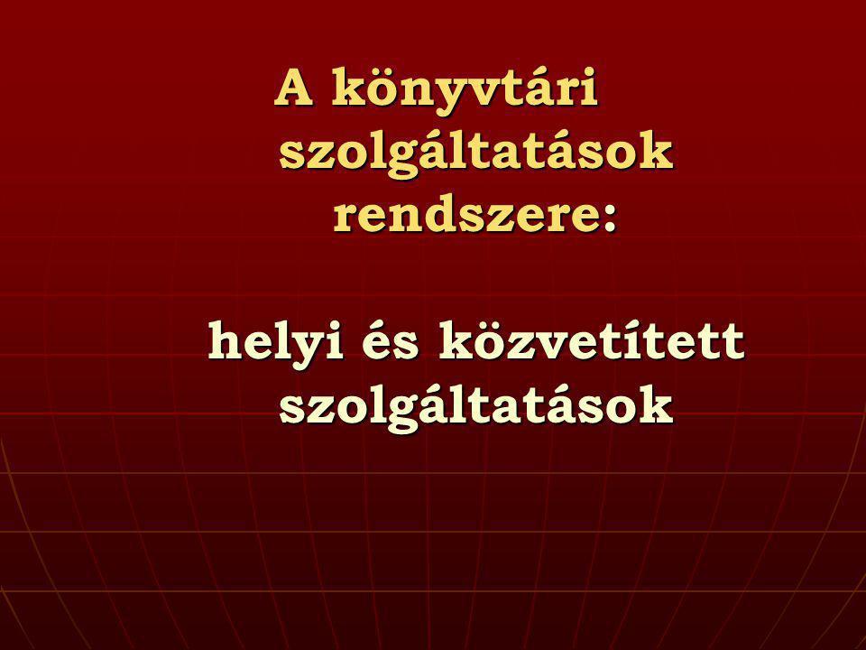A könyvtári szolgáltatások rendszere: helyi és közvetített szolgáltatások