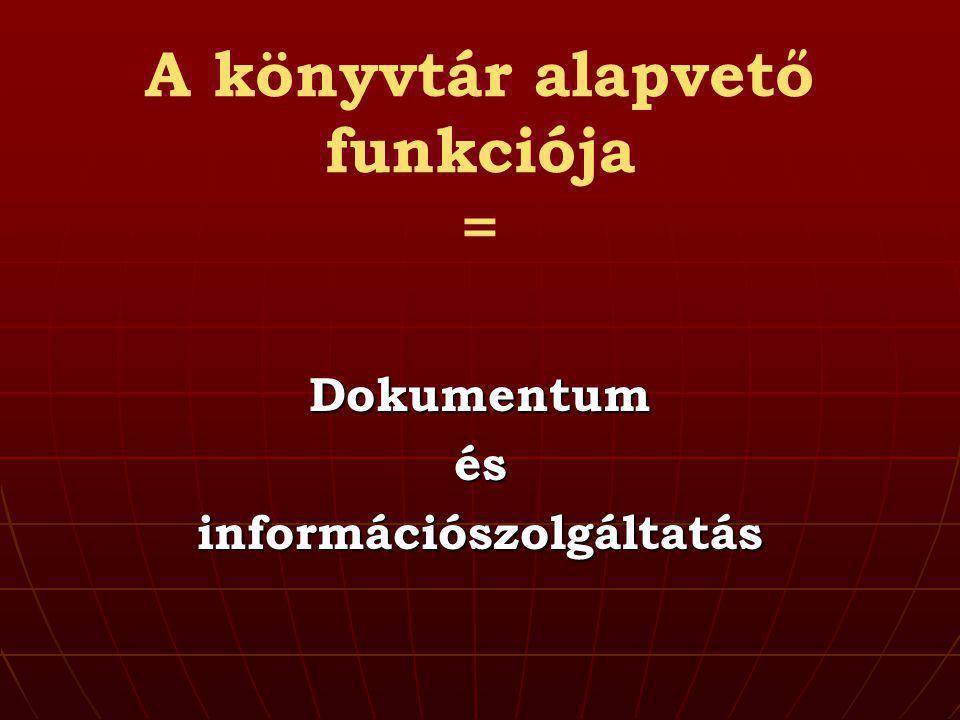 A könyvtár alapvető funkciója = Dokumentumésinformációszolgáltatás