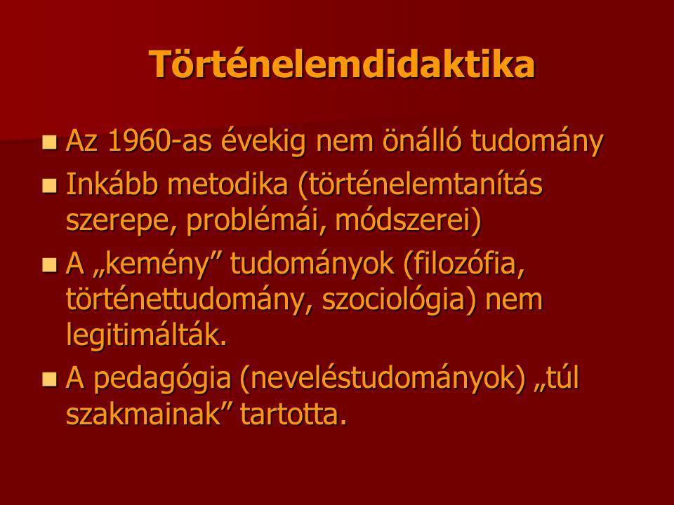 """Történelemdidaktika Történelemdidaktika Az 1960-as évekig nem önálló tudomány Az 1960-as évekig nem önálló tudomány Inkább metodika (történelemtanítás szerepe, problémái, módszerei) Inkább metodika (történelemtanítás szerepe, problémái, módszerei) A """"kemény tudományok (filozófia, történettudomány, szociológia) nem legitimálták."""