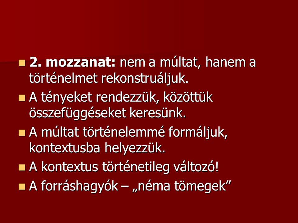 2.mozzanat: nem a múltat, hanem a történelmet rekonstruáljuk.
