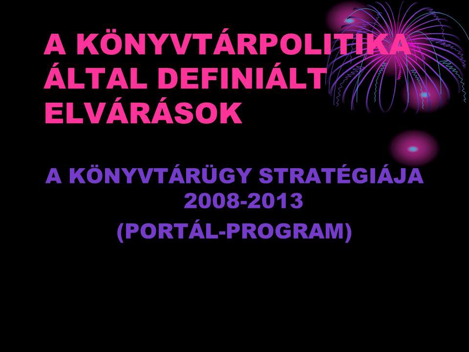 A KÖNYVTÁRPOLITIKA ÁLTAL DEFINIÁLT ELVÁRÁSOK A KÖNYVTÁRÜGY STRATÉGIÁJA 2008-2013 (PORTÁL-PROGRAM)