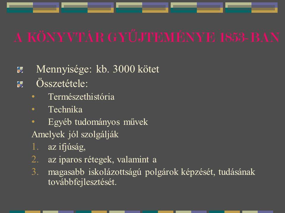 A KÖNYVTÁR GY Ű JTEMÉNYE 1853-BAN Mennyisége: kb.