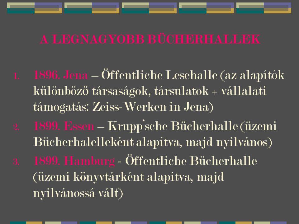 A LEGNAGYOBB BÜCHERHALLEK 1. 1896. Jena – Öffentliche Lesehalle (az alapítók különböz ő társaságok, társulatok + vállalati támogatás: Zeiss-Werken in