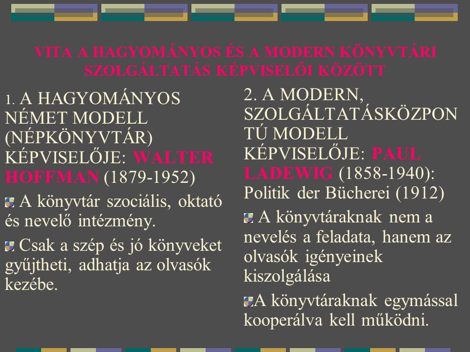 VITA A HAGYOMÁNYOS ÉS A MODERN KÖNYVTÁRI SZOLGÁLTATÁS KÉPVISELŐI KÖZÖTT 1. A HAGYOMÁNYOS NÉMET MODELL (NÉPKÖNYVTÁR) KÉPVISELŐJE: WALTER HOFFMAN (1879-