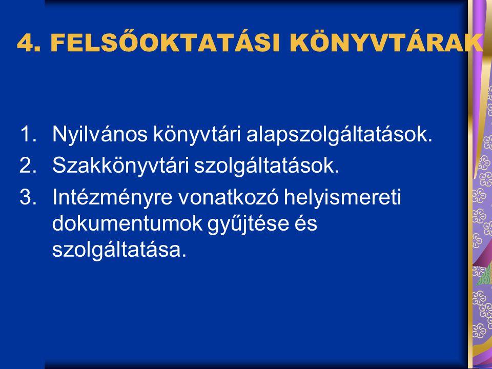 4.FELSŐOKTATÁSI KÖNYVTÁRAK 1.Nyilvános könyvtári alapszolgáltatások.