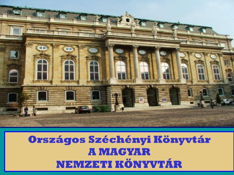 Országos Széchényi Könyvtár A MAGYAR NEMZETI KÖNYVTÁR