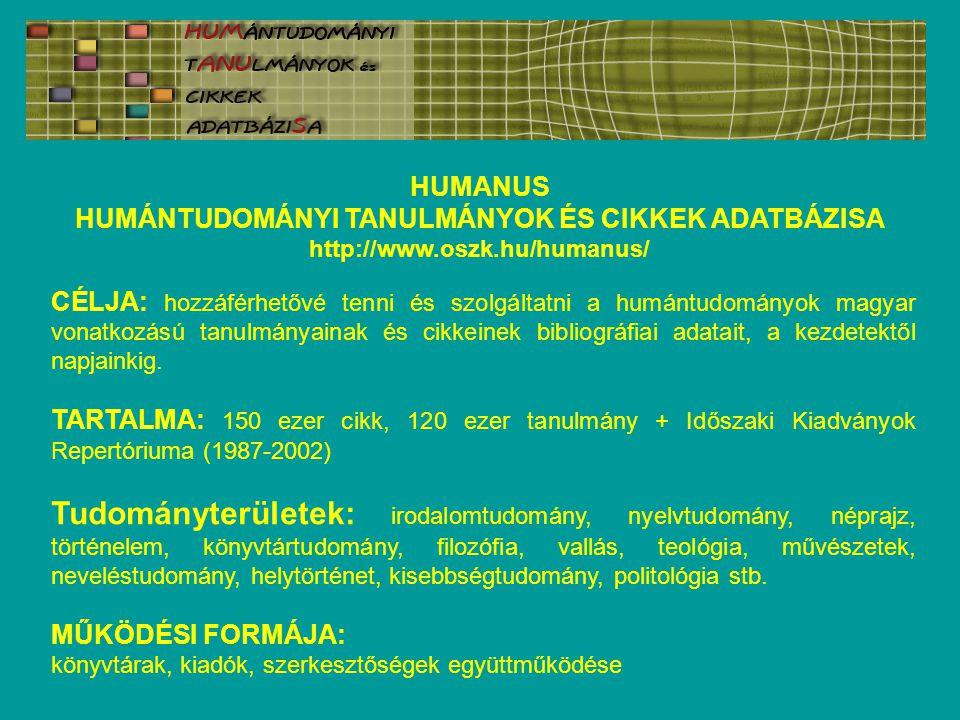 CÉLJA: hozzáférhetővé tenni és szolgáltatni a humántudományok magyar vonatkozású tanulmányainak és cikkeinek bibliográfiai adatait, a kezdetektől napjainkig.